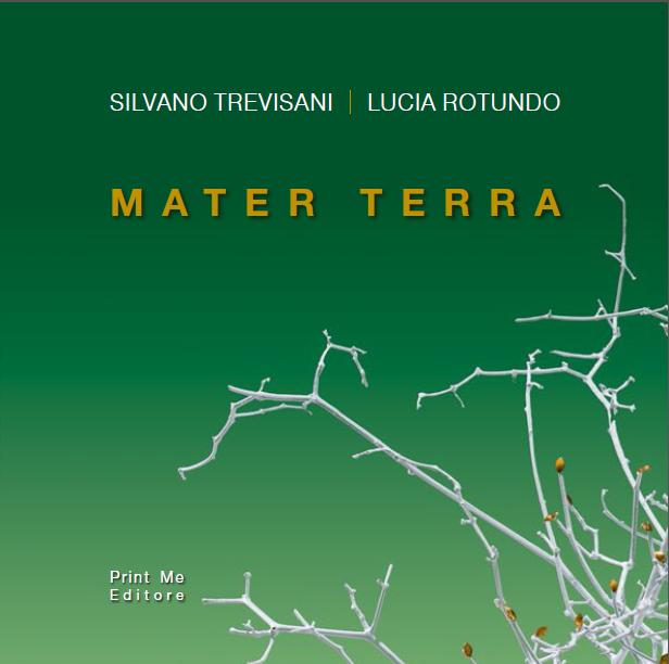 Silvano Trevisani Lucia Rotundo MATER TERRA
