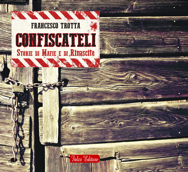 Confiscateli – Storie di Mafie e di Rinascite