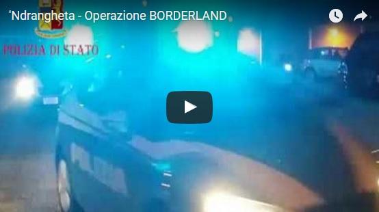 'Ndrangheta Operazione Borderland